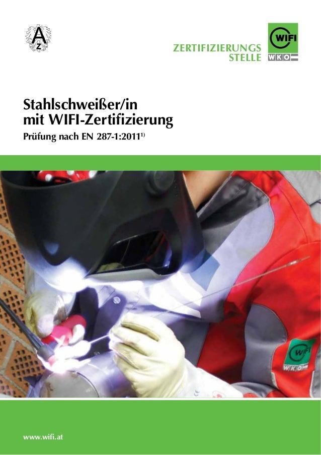WIFI Österreich ZERTIFIZIERUNGS STELLE Stahlschweißer/in mit WIFI-Zertifizierung Prüfung nach EN 287-1:20111) www.wifi.at