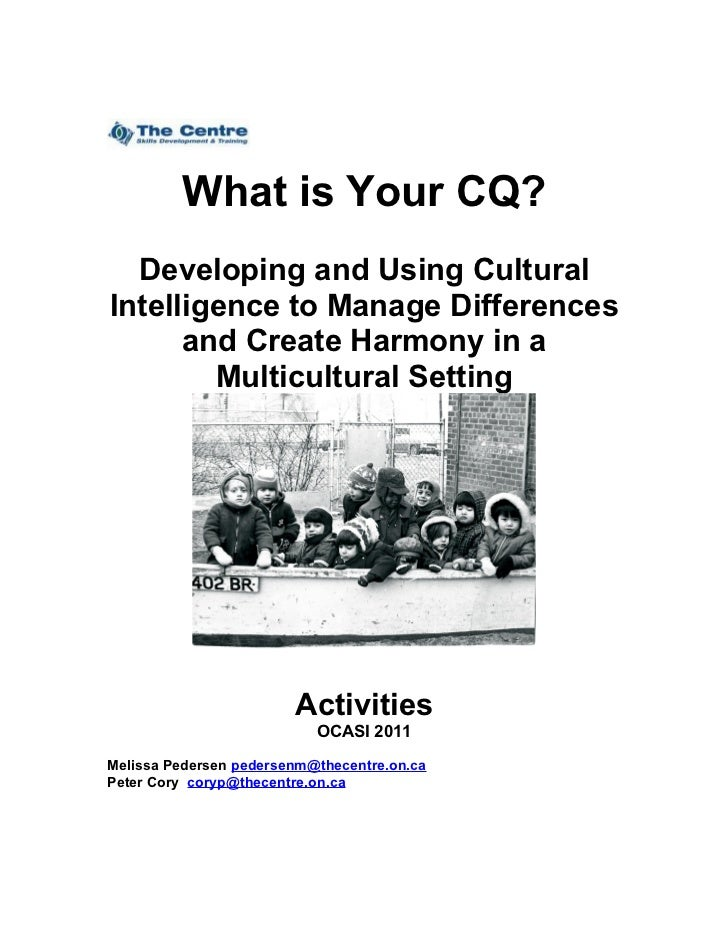 What is Your CQ?  Developing and Using CulturalIntelligence to Manage Differences      and Create Harmony in a        Mult...