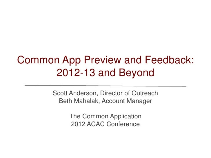 Common App Preview and Feedback:     2012-13 and Beyond      Scott Anderson, Director of Outreach        Beth Mahalak, Acc...
