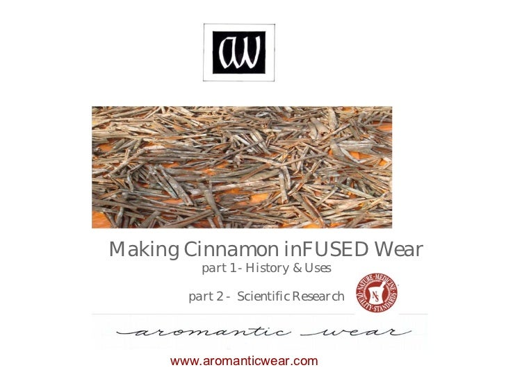 Making Cinnamon inFUSED Wear         part 1 - History & Uses       part 2 - Scientific Research     www.aromanticwear.com