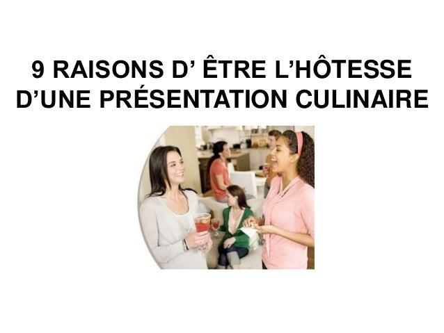 9 RAISONS D' ÊTRE L'HÔTESSE  D'UNE PRÉSENTATION CULINAIRE