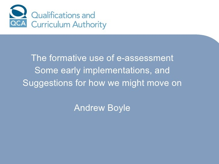 The formative use of e-assessment Some early implementations, and Suggestions for how we might move on Andrew Boyle