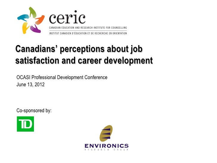 Canadians' perceptions about jobsatisfaction and career developmentOCASI Professional Development ConferenceJune 13, 2012C...