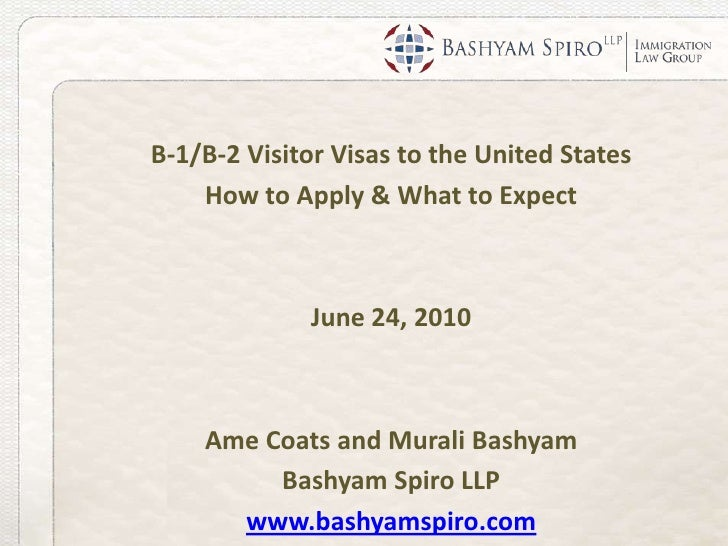 B-1/B-2 Visitor Visas to the United States<br />How to Apply & What to Expect<br />June 24, 2010<br />Ame Coats and Murali...