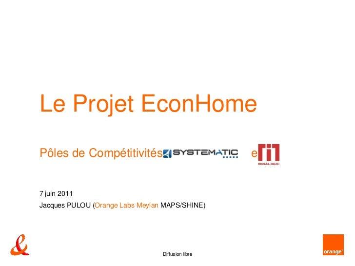 Le Projet EconHome    Pôles de Compétitivités                            et    7 juin 2011    Jacques PULOU (Orange Labs M...
