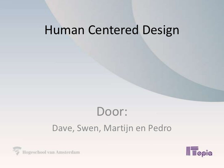 Human Centered Design<br />Door:<br />Dave, Swen, Martijn en Pedro<br />
