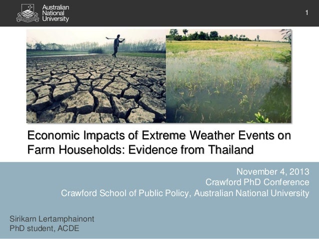 1  Economic Impacts of Extreme Weather Events on Farm Households: Evidence from Thailand November 4, 2013 Crawford PhD Con...