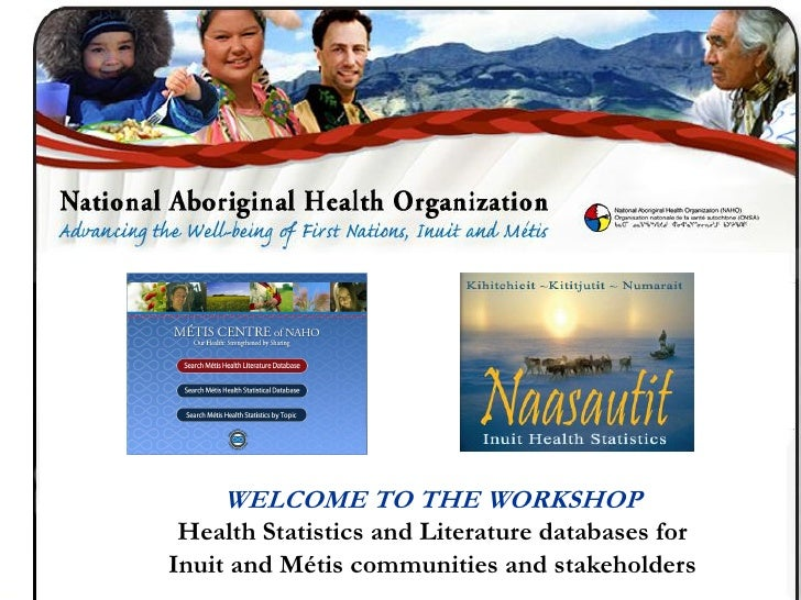 Inuit Data         WELCOME TO THE WORKSHOP  Health Statistics and Literature databases for Inuit and Métis communities and...