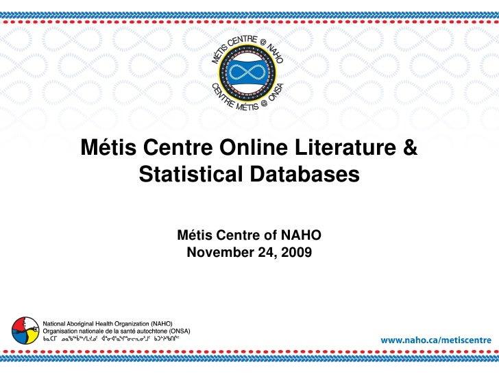 Métis Centre Online Literature &      Statistical Databases           Métis Centre of NAHO           November 24, 2009