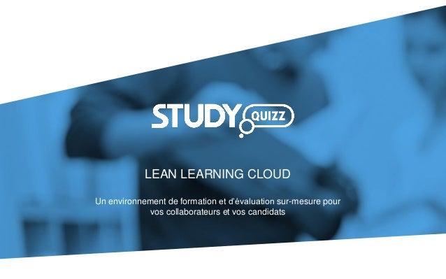 SKILLS & LEARNING CLOUD LEAN LEARNING CLOUD Un environnement de formation et d'évaluation sur-mesure pour vos collaborateu...