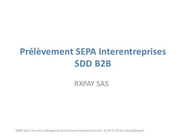 Prélèvement SEPA Interentreprises SDD B2B  RXPAY SAS  RXPAY SAS 2 Rue de la châtaigneraie 35510 Cesson-Sévigné France Tel ...