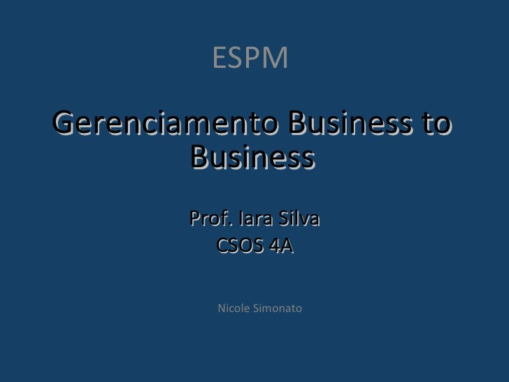 Gerenciamento Business to Business ESPM  Prof. Iara Silva CSOS 4A Nicole Simonato