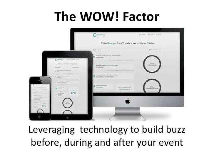 The WOW! FactorLeveraging technology to build buzz before, during and after your event