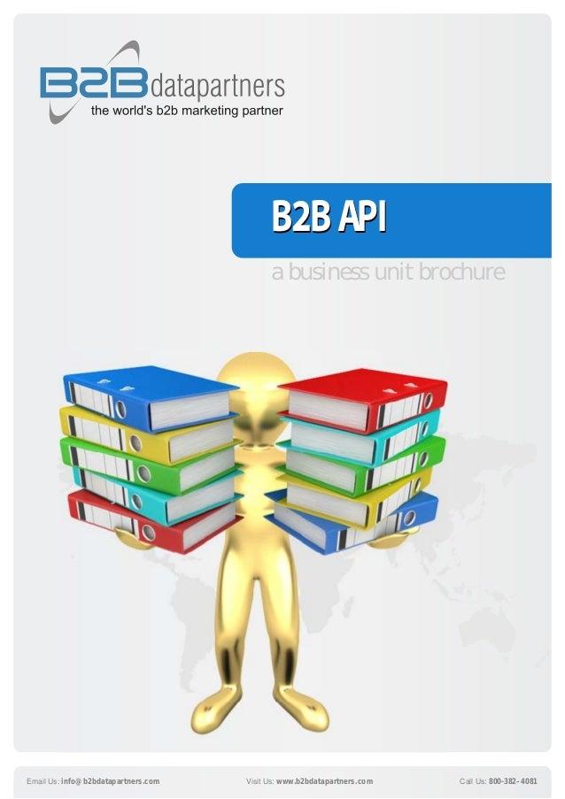 B2BAPIB2BAPI Email Us: info@b2bdatapartners.com Call Us: 800-382–4081Visit Us: www.b2bdatapartners.com a business unit bro...