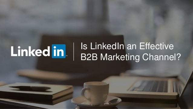 Is LinkedIn an Effective B2B Marketing Channel?
