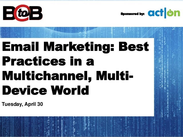 Email Marketing: BestPractices in aMultichannel, Multi-Device WorldTuesday, April 30Sponsored by: