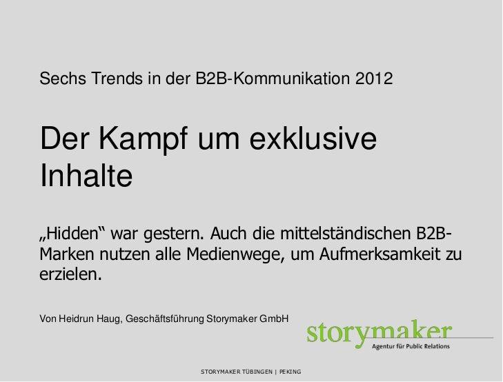 """Sechs Trends in der B2B-Kommunikation 2012Der Kampf um exklusiveInhalte""""Hidden"""" war gestern. Auch die mittelständischen B2..."""