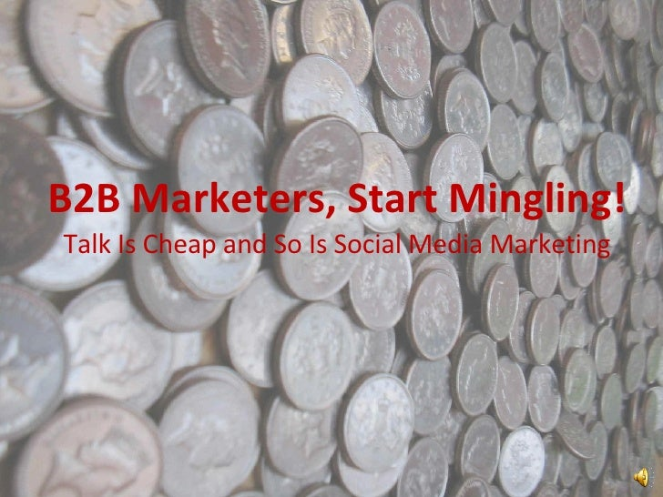B2B Marketers, Start Mingling! Talk Is Cheap and So Is Social Media Marketing