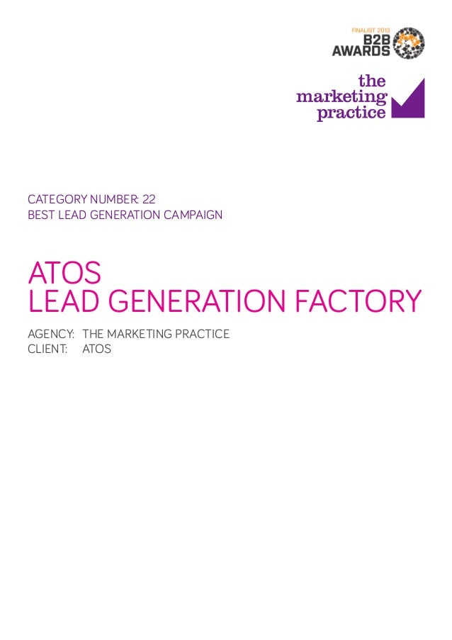 CATEGORY NUMBER: 22 BEST LEAD GENERATION CAMPAIGN  ATOS LEAD GENERATION FACTORY AGENCY: THE MARKETING PRACTICE CLIENT:  ...