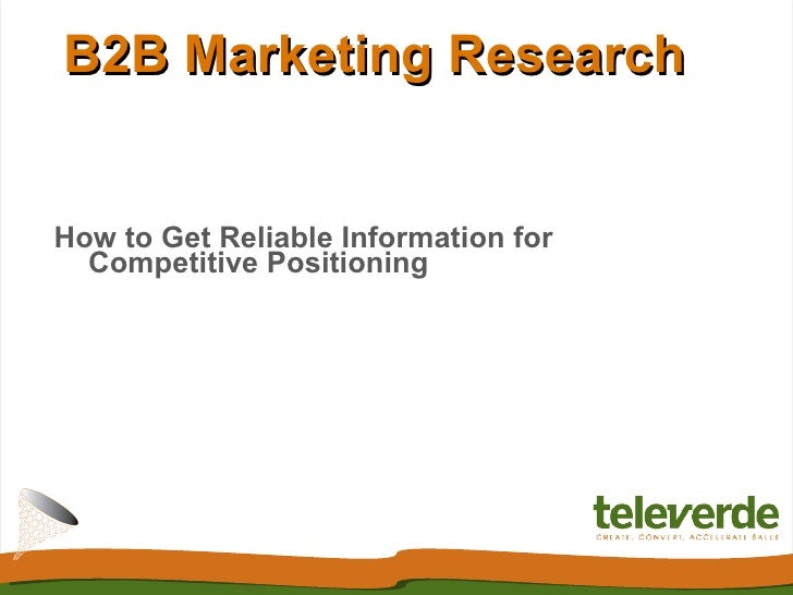 B2B Marketing ResearchHow to Get Reliable Information for  Competitive Positioning