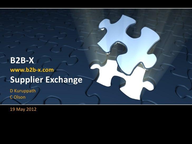 B2B-Xwww.b2b-x.comSupplier ExchangeD KuruppathC Olson19 May 2012