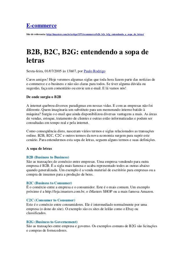 E-commerce Site de referencia: http://imasters.com.br/artigo/3371/ecommerce/b2b_b2c_b2g_entendendo_a_sopa_de_letras/ B2B, ...