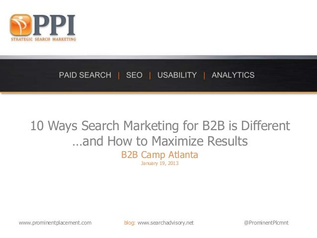 10 Ways Search Marketing for B2B is Different         …and How to Maximize Results                             B2B Camp At...