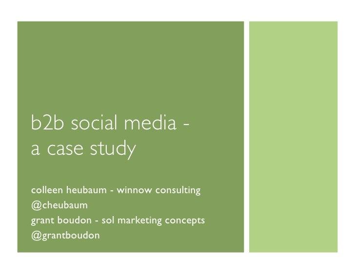 b2b social media -a case studycolleen heubaum - winnow consulting@cheubaumgrant boudon - sol marketing concepts@grantboudon