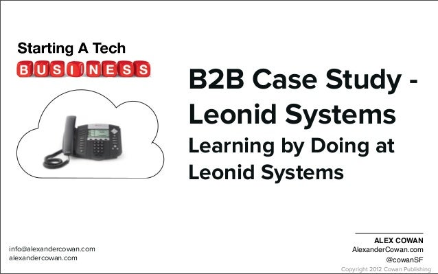Copyright 2012 Cowan PublishingB2B Case Study -Leonid SystemsLearning by Doing atLeonid Systemsinfo@alexandercowan.comalex...