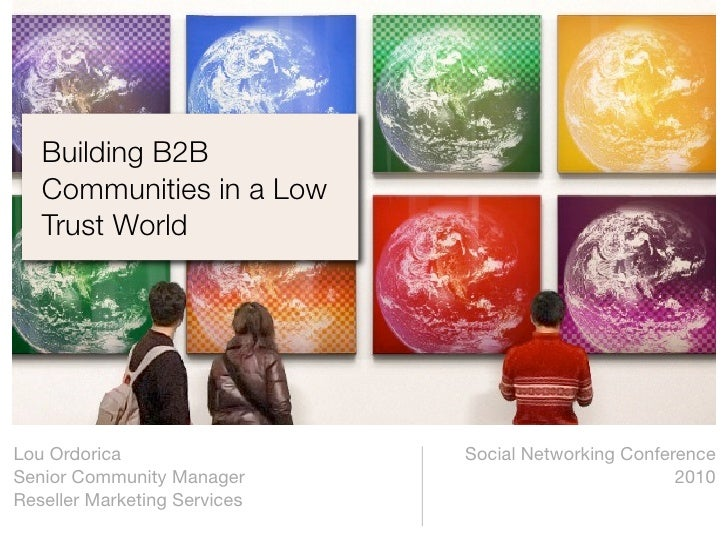 Building B2B    Communities in a Low    Trust World     Lou Ordorica                  Social Networking Conference Senior ...