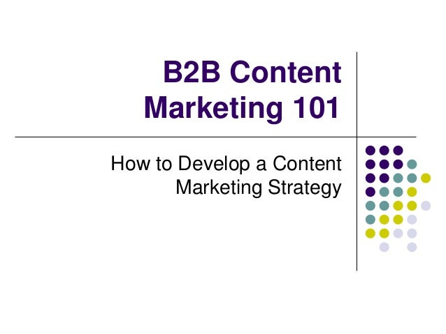 B2B Content Marketing 101 How to Develop a Content Marketing Strategy