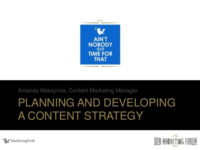 PLANNING AND DEVELOPING A CONTENT STRATEGY Amanda Maksymiw, Content Marketing Manager