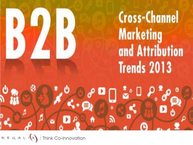 """""""B2B Coss-Channel Marketing and Attribution Trends 2013"""" global survey report provides insights into trends in cross chann..."""