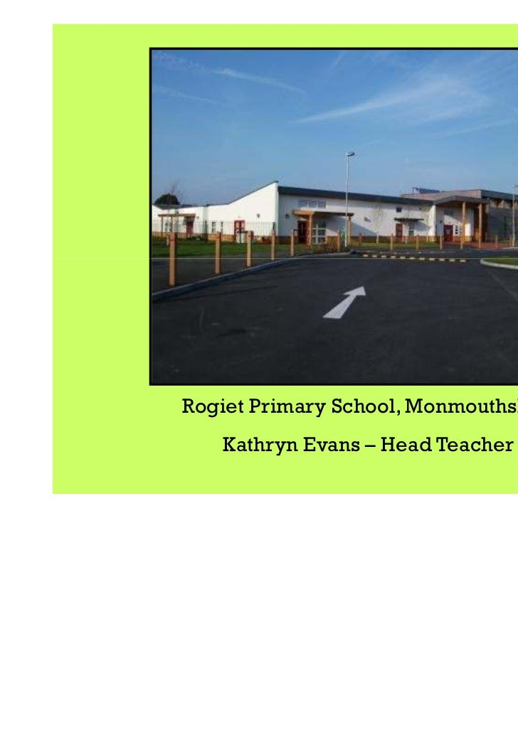 Rogiet Primary School, Monmouthshire   Kathryn Evans – Head Teacher