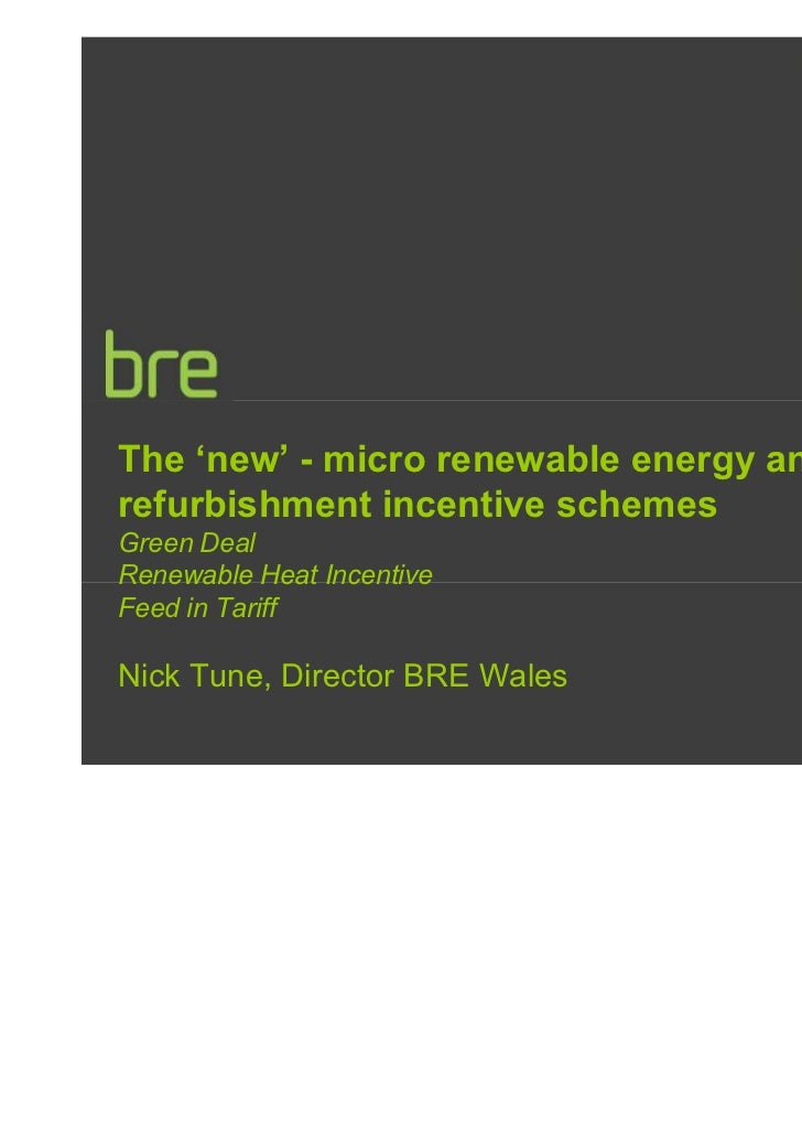 The 'new' - micro renewable energy andrefurbishment incentive schemesGreen DealRenewable Heat IncentiveFeed in TariffNick ...