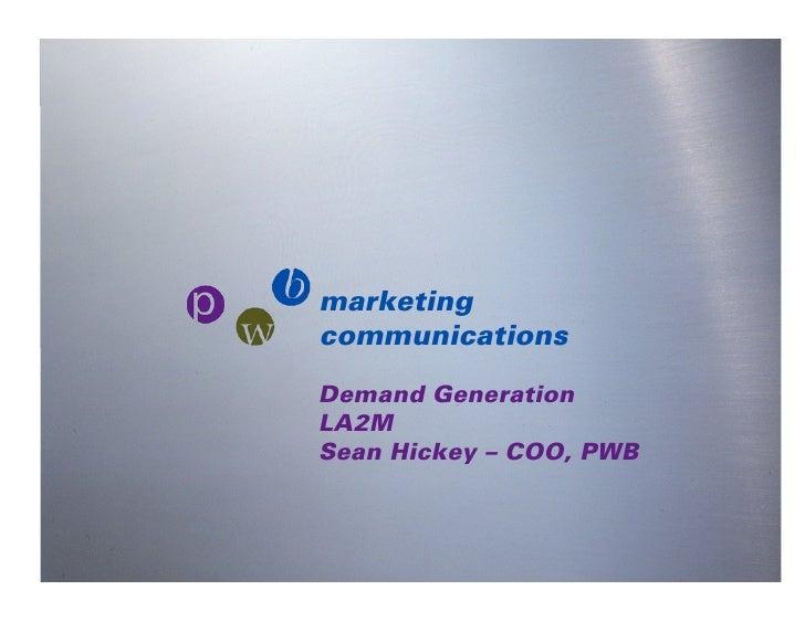marketing pwb      communications      Demand Generation     LA2M     Sean Hickey – COO, PWB