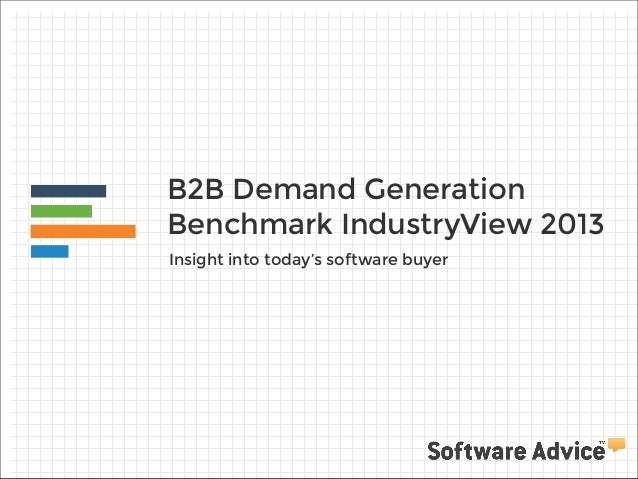 B2B Demand Generation Benchmark IndustryView 2013 Insight into today's software buyer