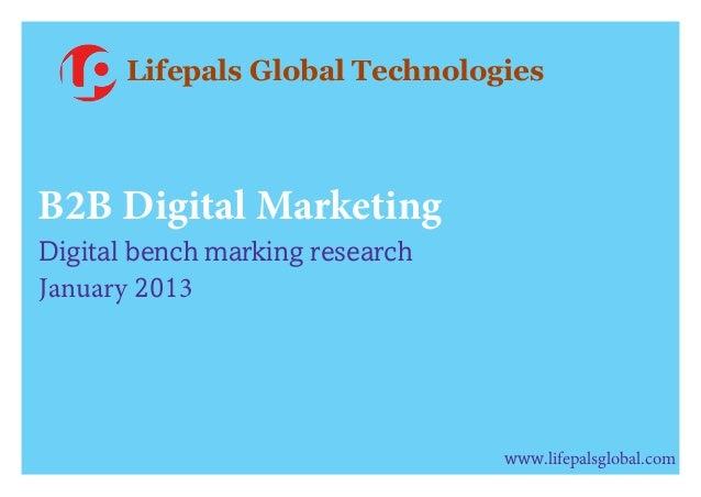 B2B Digital MarketingDigital bench marking researchJanuary 2013www.lifepalsglobal.comLifepals Global Technologies