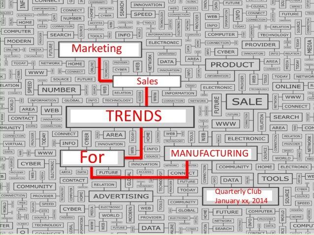 Marketing Sales  TRENDS  For  MANUFACTURING  Quarterly Club January xx, 2014
