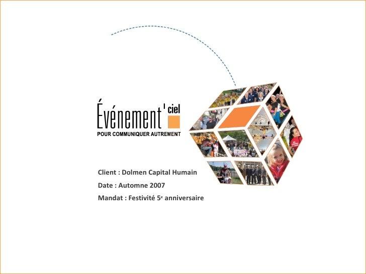 Client : Dolmen Capital Humain  Date : Automne 2007 Mandat : Festivité 5 e  anniversaire