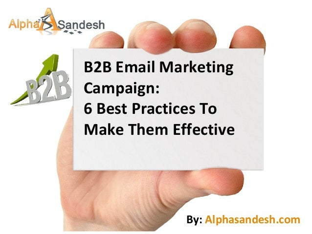 B2B Email MarketingCampaign:6 Best Practices ToMake Them EffectiveBy: Alphasandesh.com