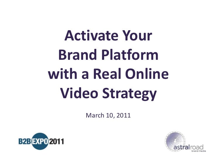 Activate Your<br />Brand Platform<br />with a Real Online<br />Video Strategy<br />March 10, 2011<br />