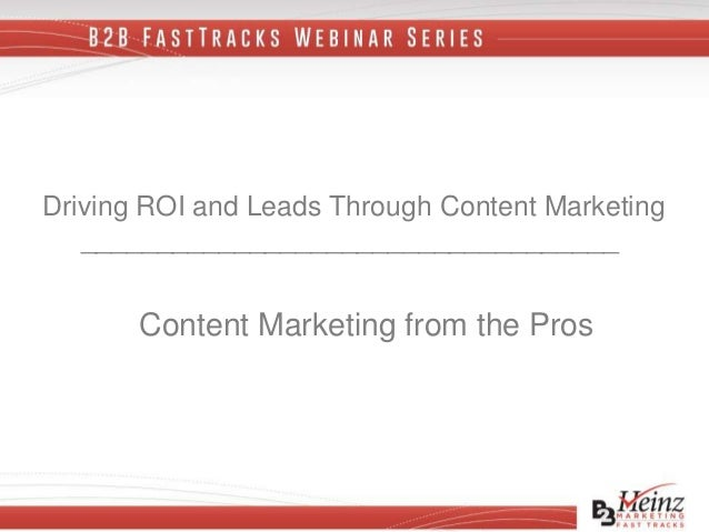 Driving ROI and Leads Through Content Marketing ___________________________________ Content Marketing from the Pros