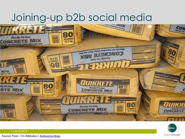 Joining-up b2b social media  1 | 03.12.2013  Source: Flickr / CC Attribution / Andreanna Moya