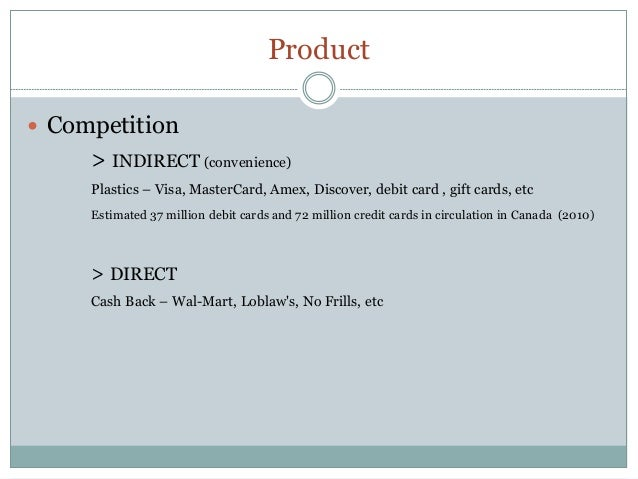 Product Competition     > INDIRECT (convenience)     Plastics – Visa, MasterCard, Amex, Discover, debit card , gift cards...