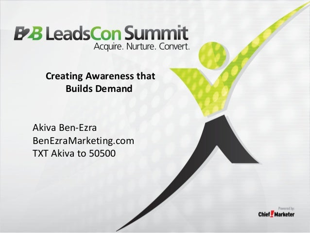 Creating Awareness that  Builds Demand  Akiva Ben-Ezra  BenEzraMarketing.com  TXT Akiva to 50500