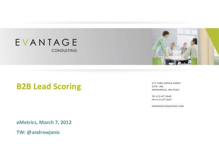 B2B Lead Scoring eMetrics, March 7, 2012 TW: @andrewjanis