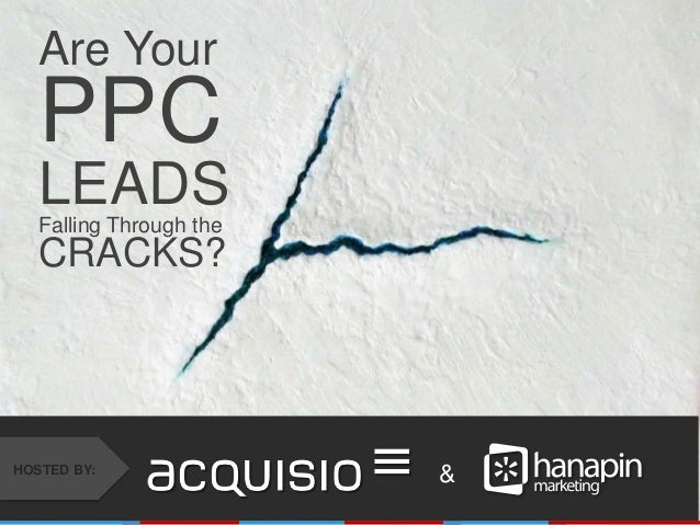 #thinkppcAre YourPPCLEADSFalling Through theCRACKS?&HOSTED BY: