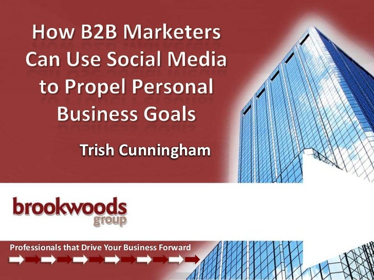 How B2B Marketers Can Use Social Media to Propel Their Personal Business Goals