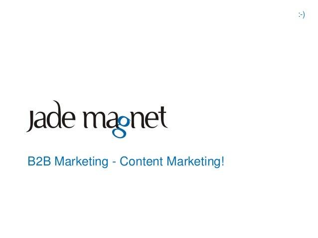 :-)B2B Marketing - Content Marketing!
